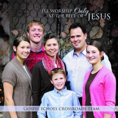 Crossroads Team I'll Worship Only at the Feet of Jesus CD