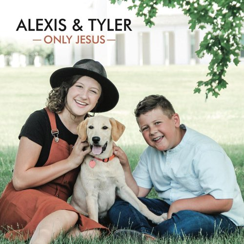 Alexis and Tyler Only Jesus CD